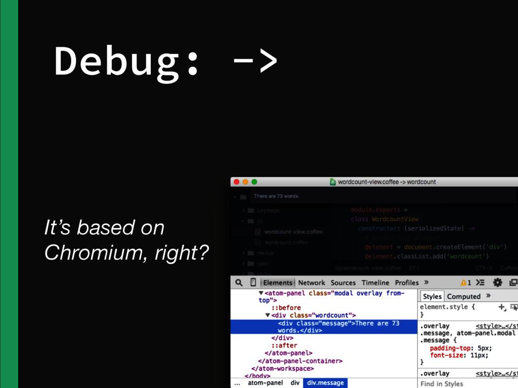 Debug: -> It's based on Chromium, right?