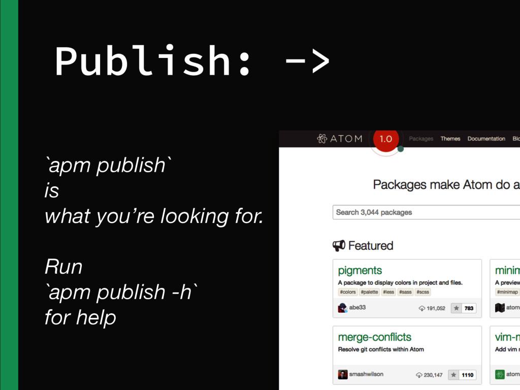 Publish: -> `apm publish` is what you're lookin...