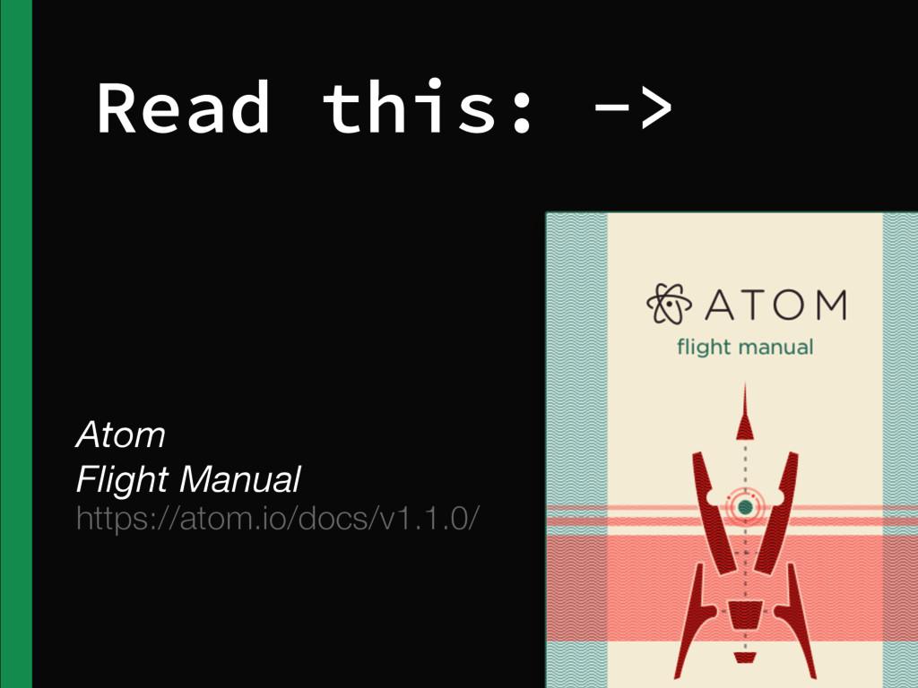 Read this: -> https://atom.io/docs/v1.1.0/ Atom...