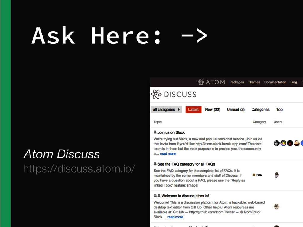 Ask Here: -> https://discuss.atom.io/ Atom Disc...