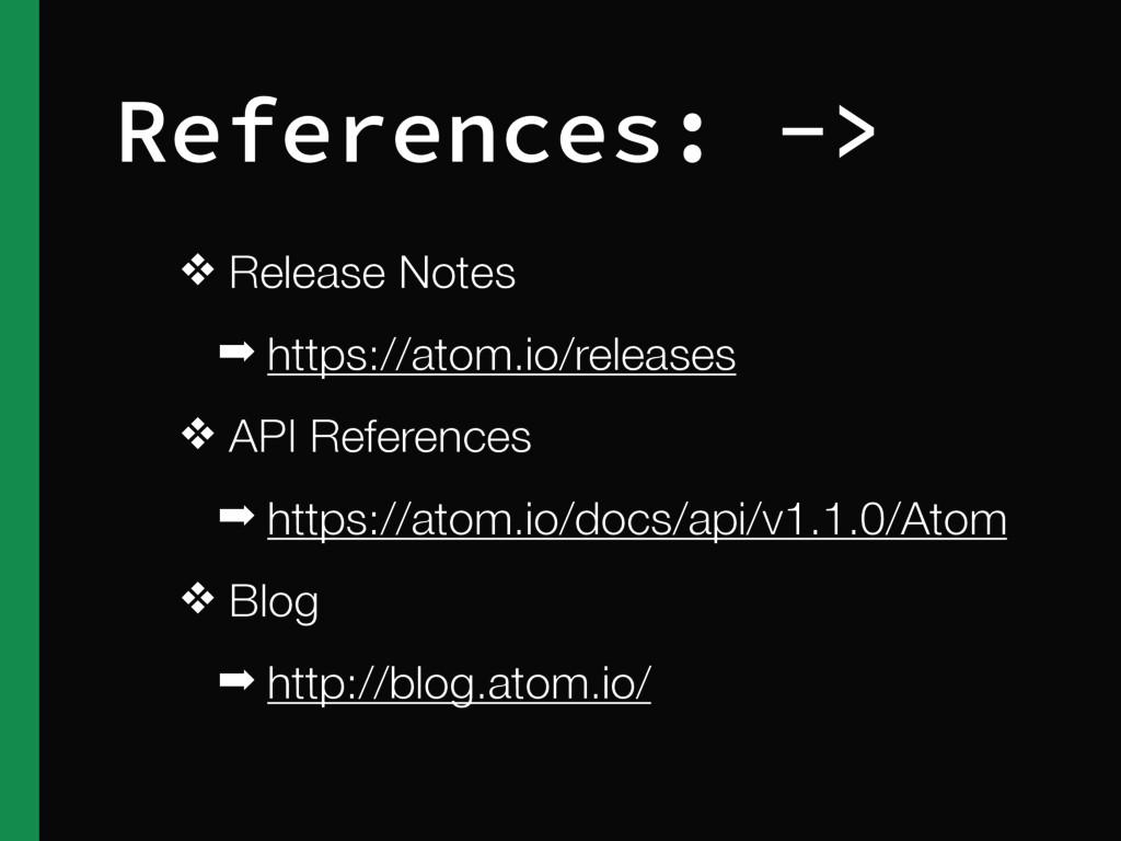 ❖ Release Notes ➡ https://atom.io/releases ❖ AP...