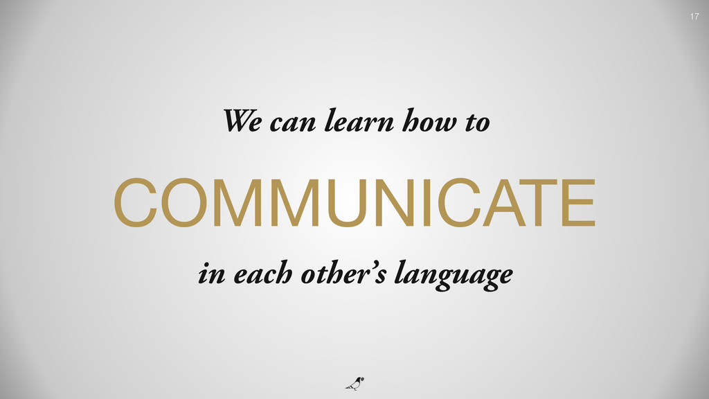17 We can learn how to COMMUNICATE  in each oth...