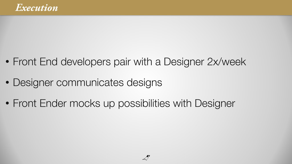 33 • Front End developers pair with a Designer ...