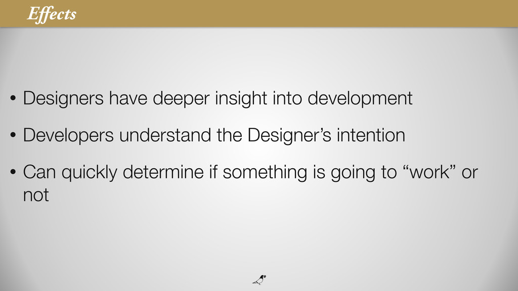 34 • Designers have deeper insight into develop...
