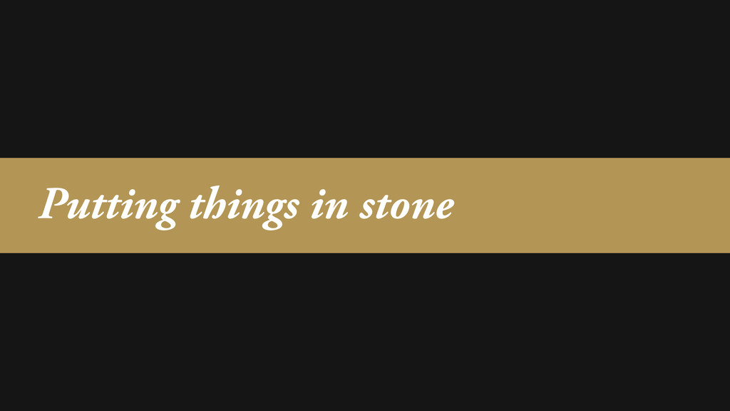 Putting things in stone