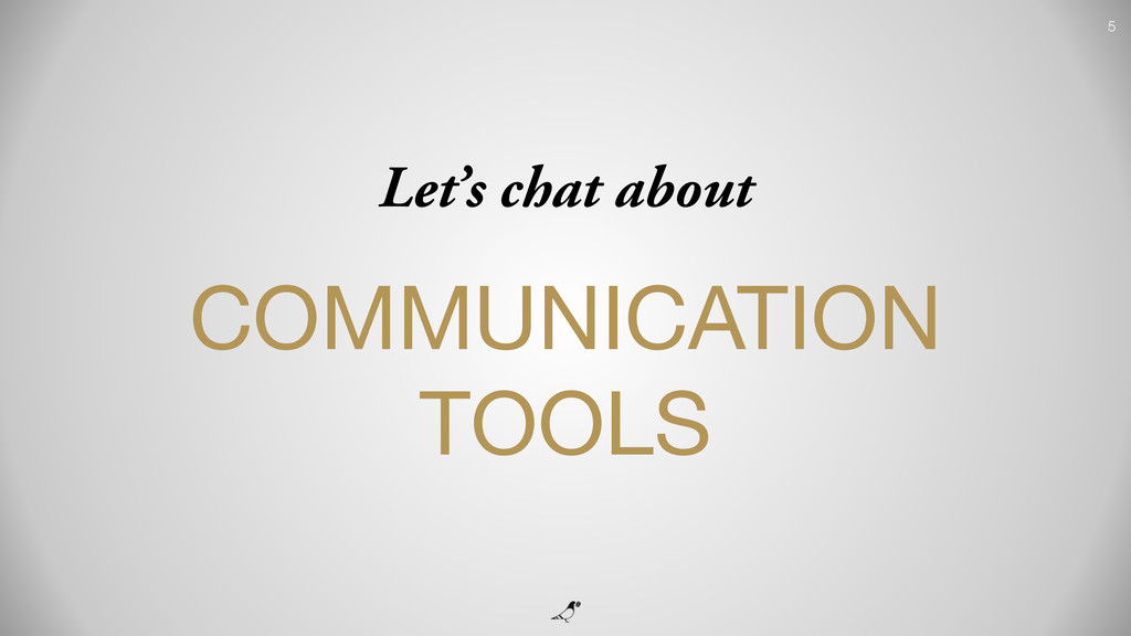 5 Let's chat about COMMUNICATION TOOLS