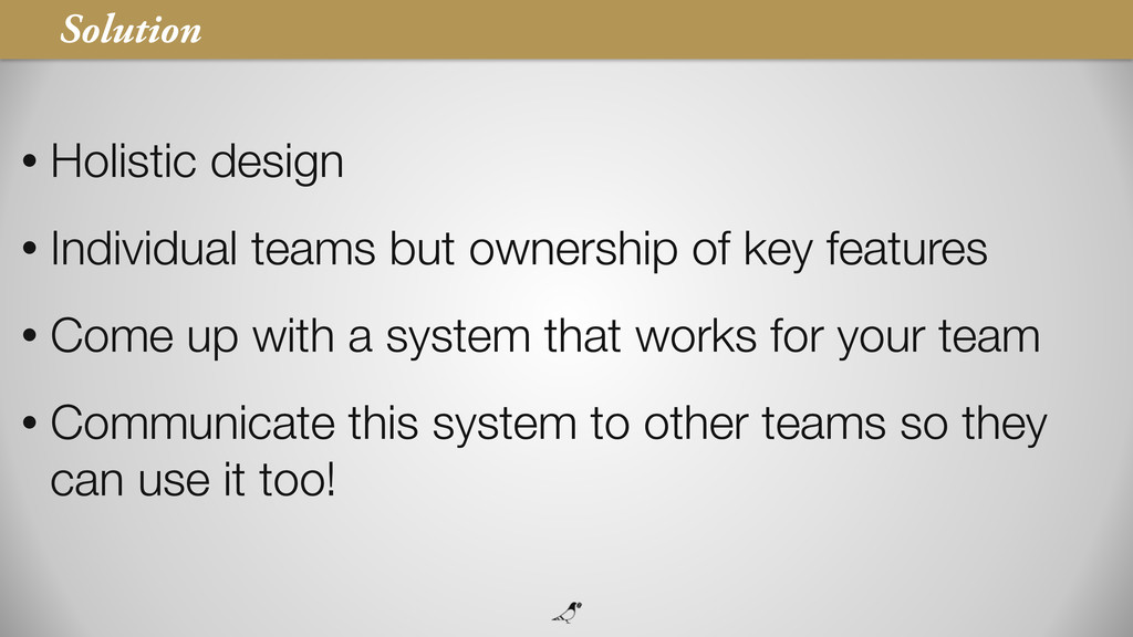 56 • Holistic design • Individual teams but own...