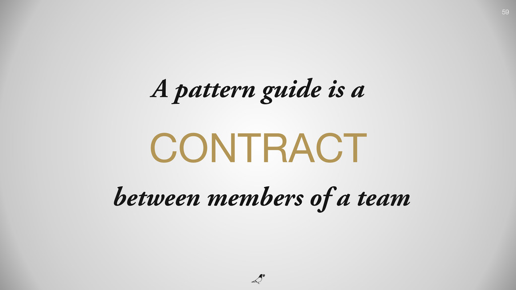 59 A pattern guide is a CONTRACT  between membe...