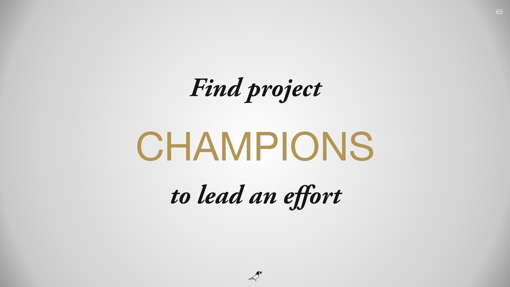 65 Find project CHAMPIONS  to lead an effort