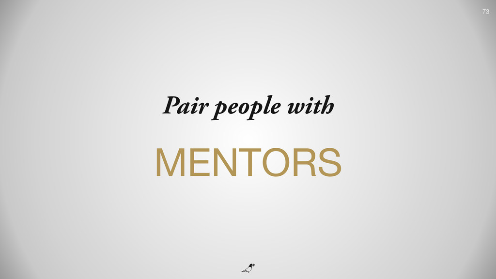 73 Pair people with MENTORS