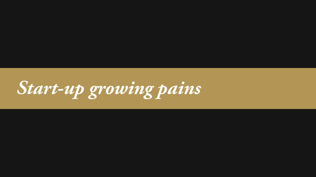 Start-up growing pains
