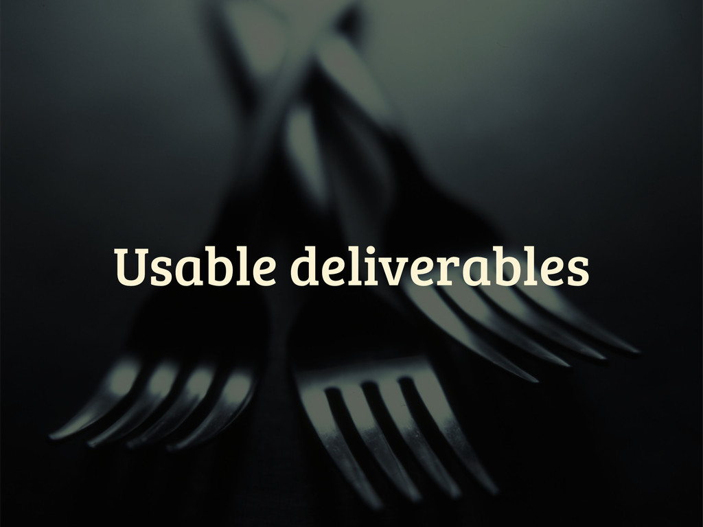 Usable deliverables