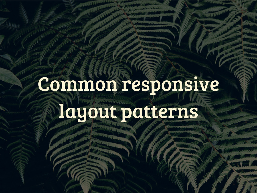 Common responsive layout patterns