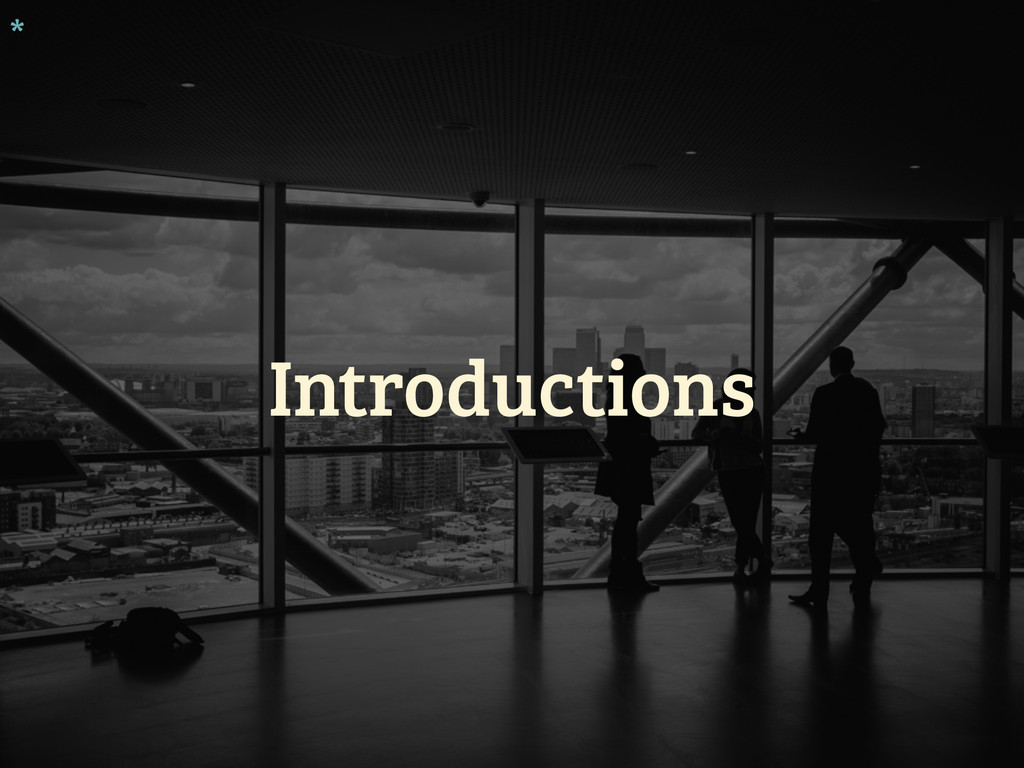 Introductions *