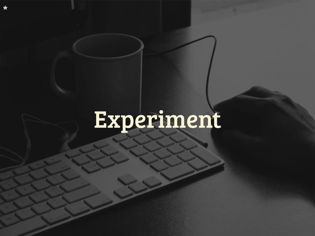 Experiment *