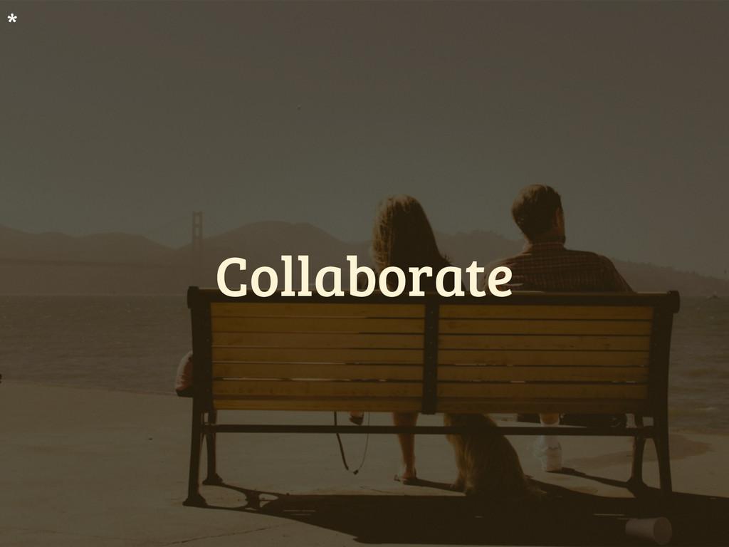 Collaborate *