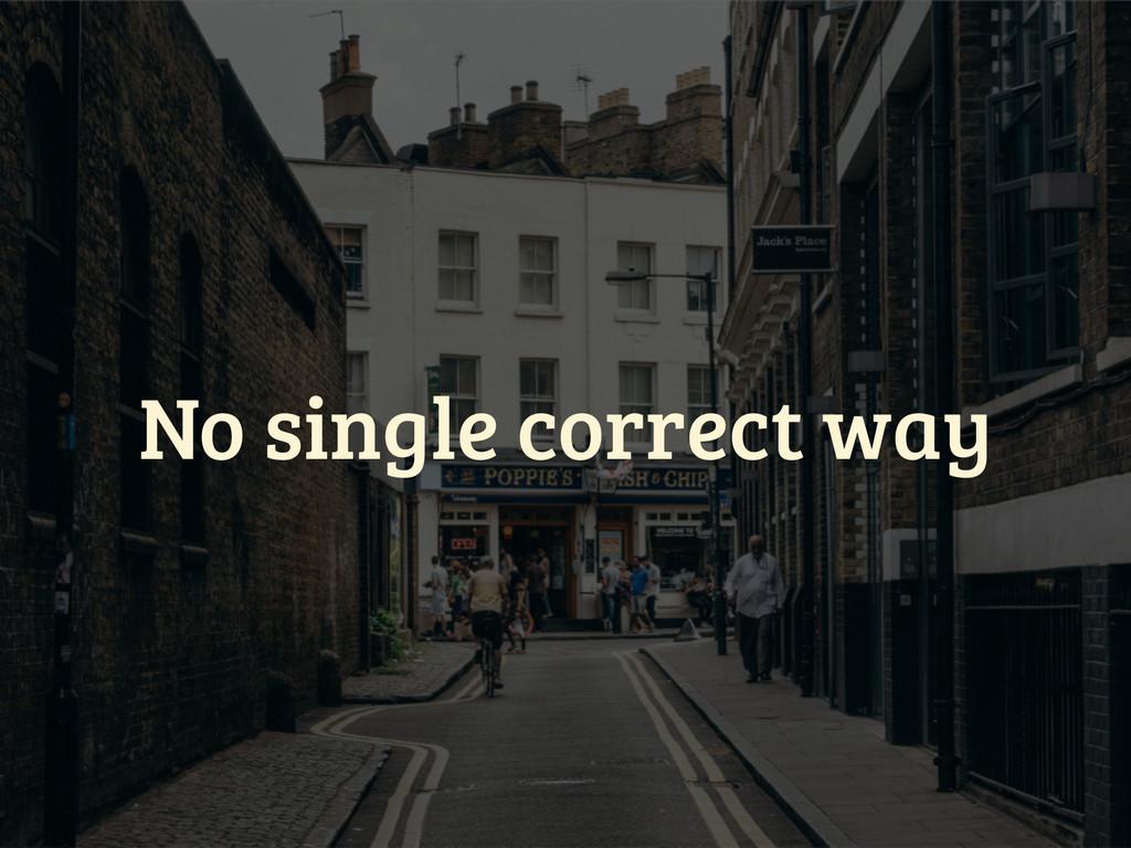 No single correct way