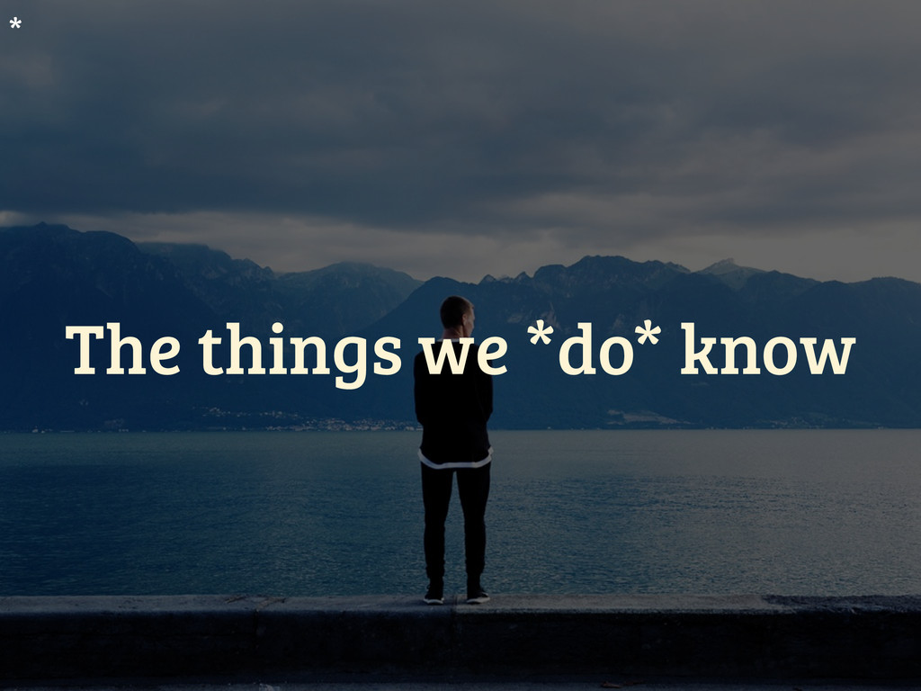 The things we *do* know *