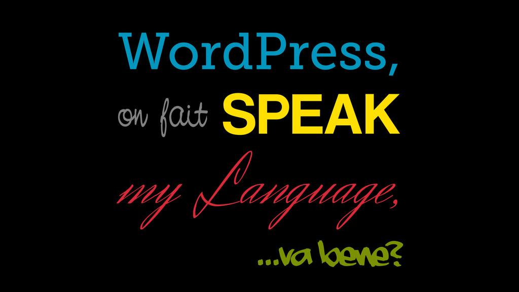 my Language, WordPress, SPEAK ...va bene? on fa...