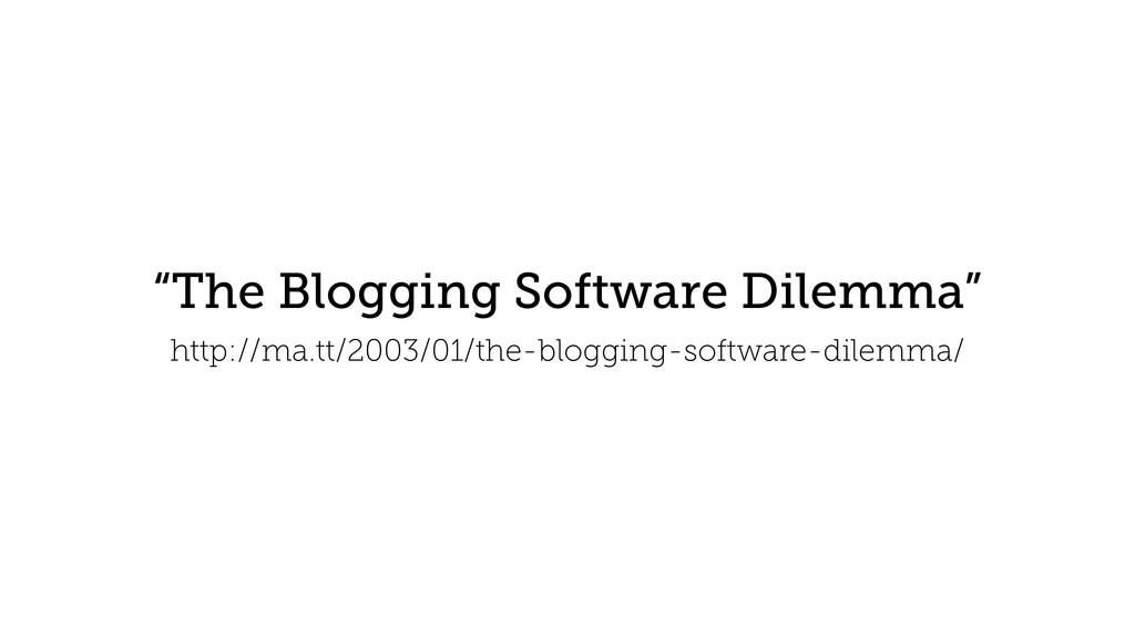 """""""The Blogging Software Dilemma"""" http://ma.tt/20..."""