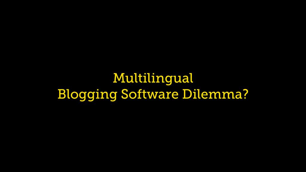 Multilingual  Blogging Software Dilemma?