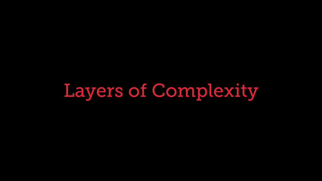 Layers of Complexity