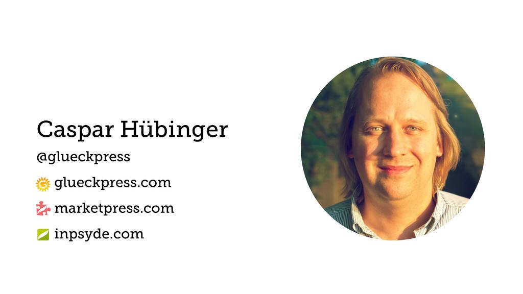 Caspar Hübinger @glueckpress glueckpress.com m...