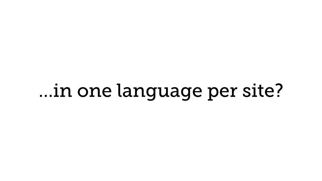 …in one language per site?
