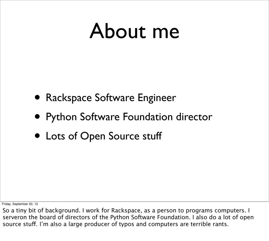 About me • Rackspace Software Engineer • Python...