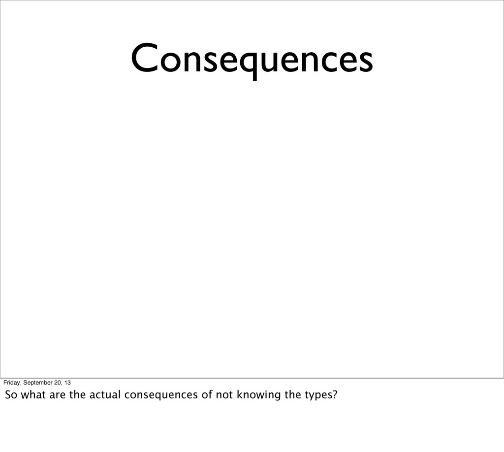Consequences Friday, September 20, 13 So what a...