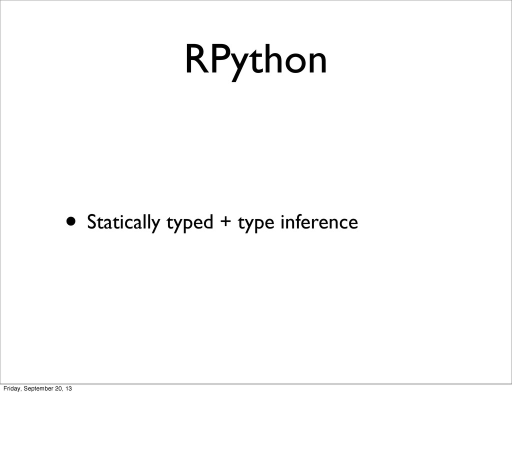 RPython • Statically typed + type inference Fri...