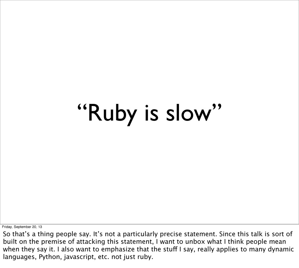 """""""Ruby is slow"""" Friday, September 20, 13 So that..."""