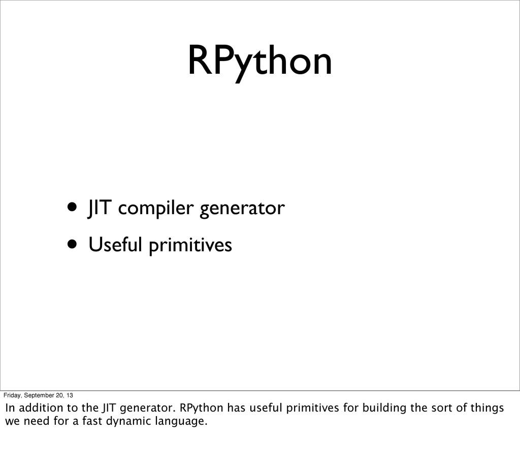 RPython • JIT compiler generator • Useful primi...