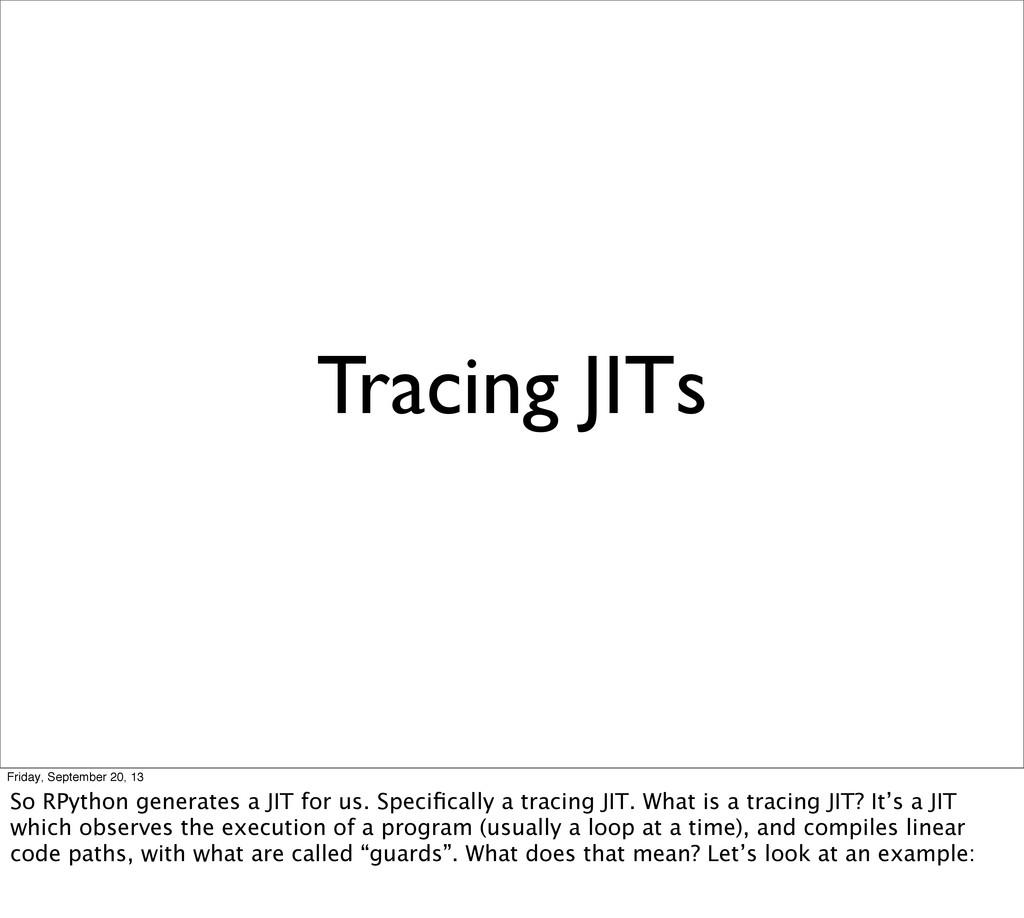 Tracing JITs Friday, September 20, 13 So RPytho...