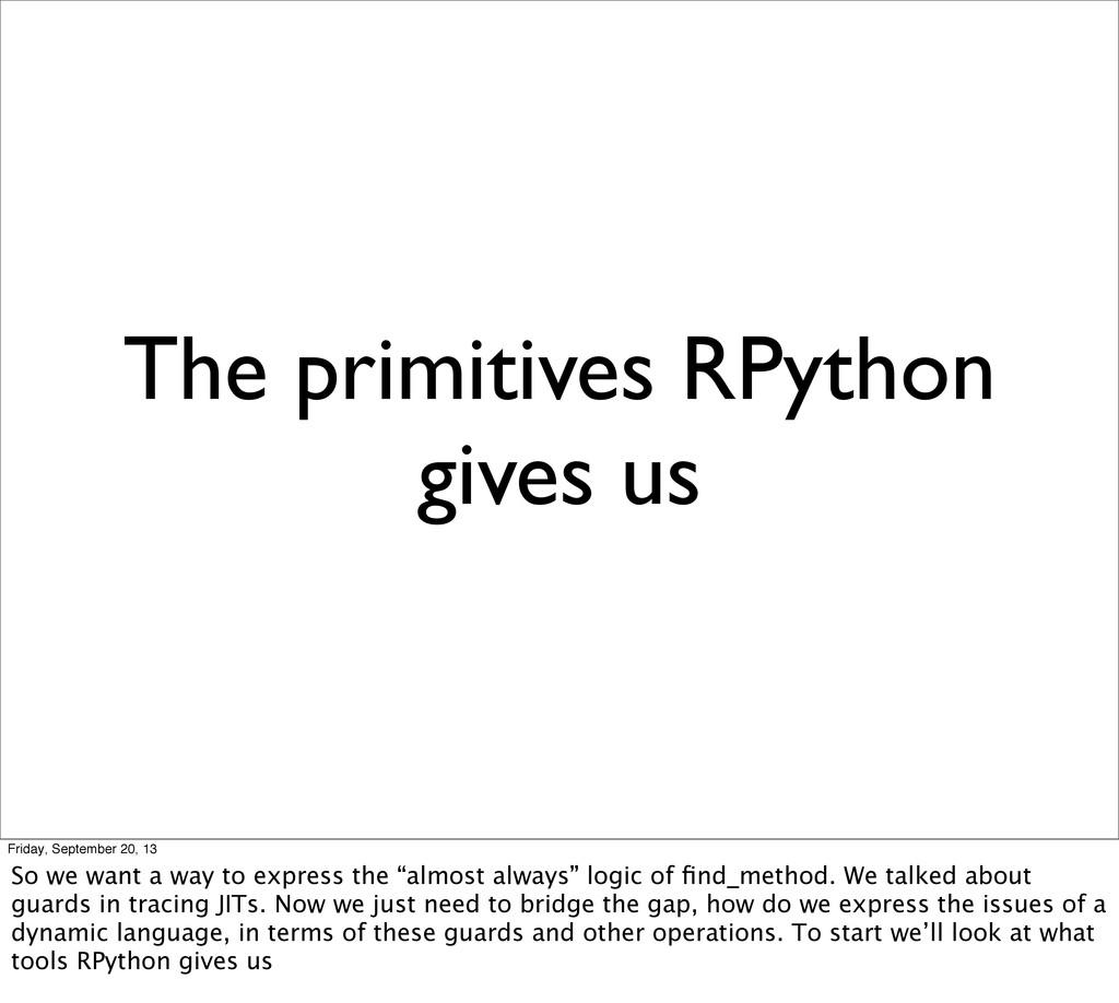The primitives RPython gives us Friday, Septemb...