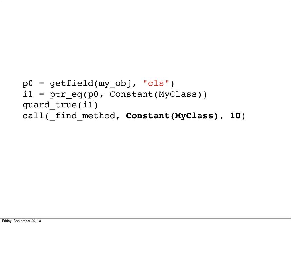 "p0 = getfield(my_obj, ""cls"") i1 = ptr_eq(p0, Co..."