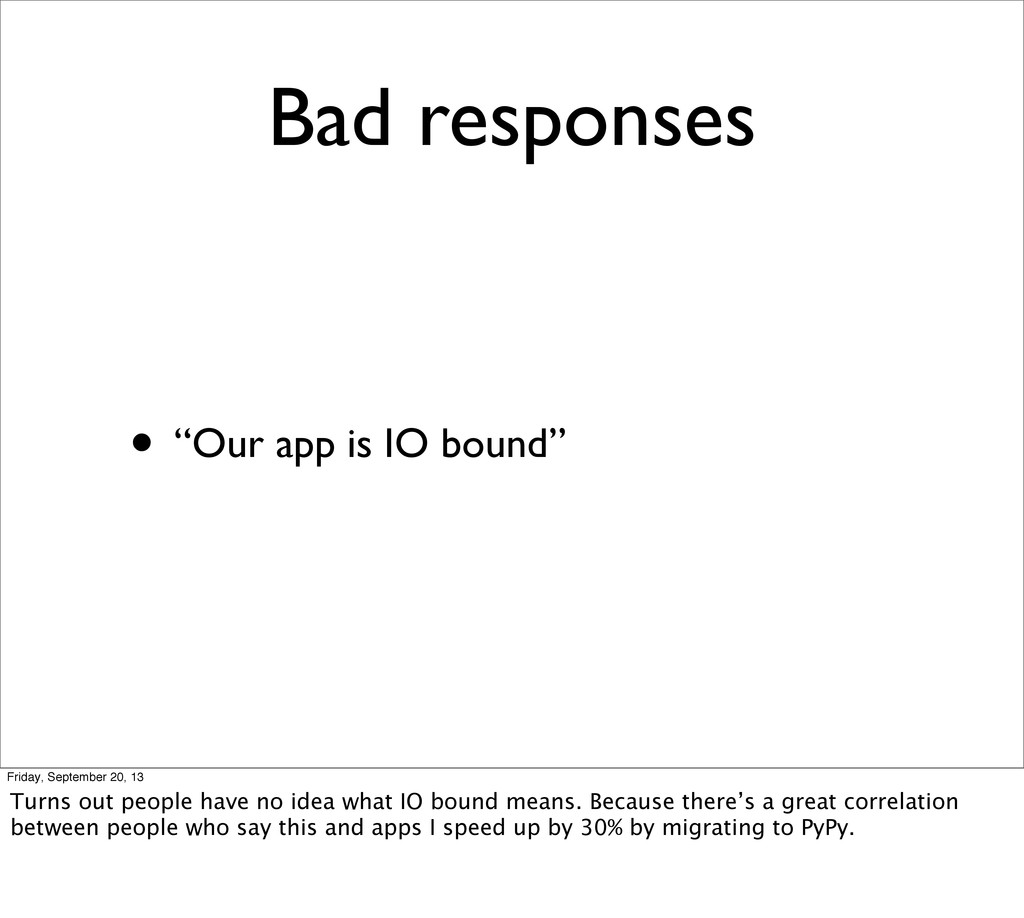"""Bad responses • """"Our app is IO bound"""" Friday, S..."""