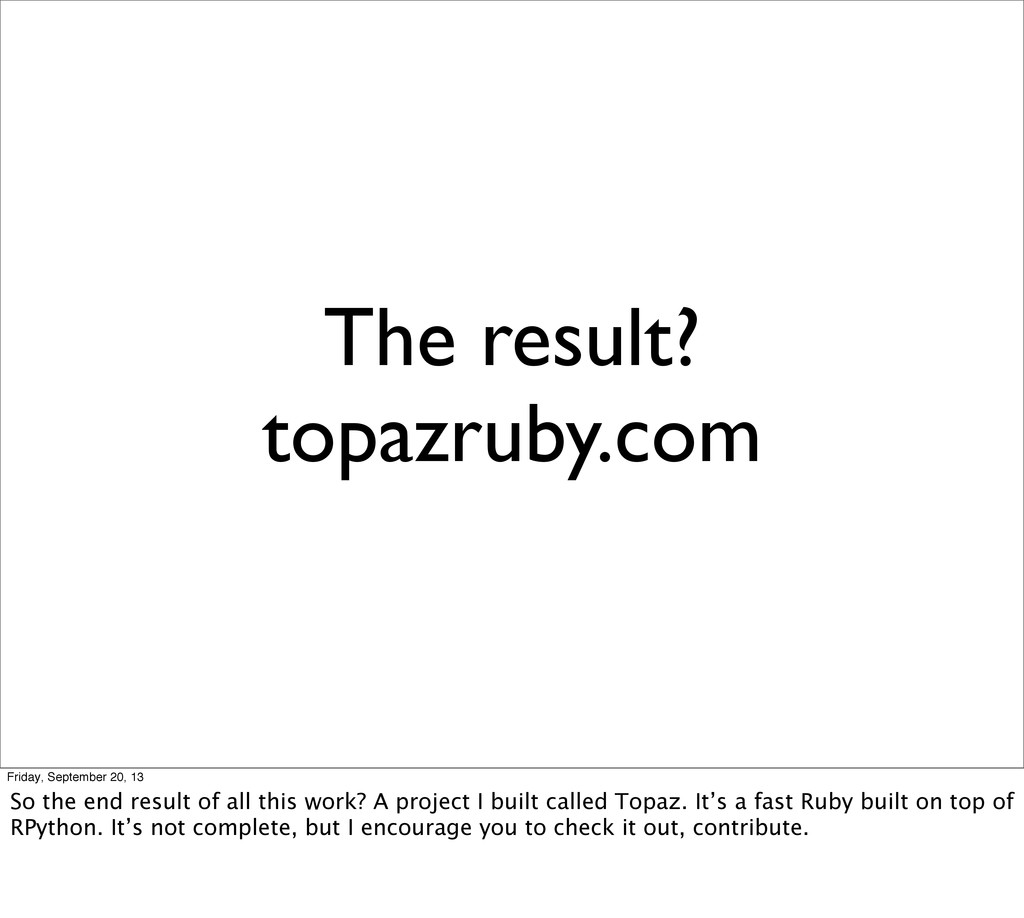 The result? topazruby.com Friday, September 20,...