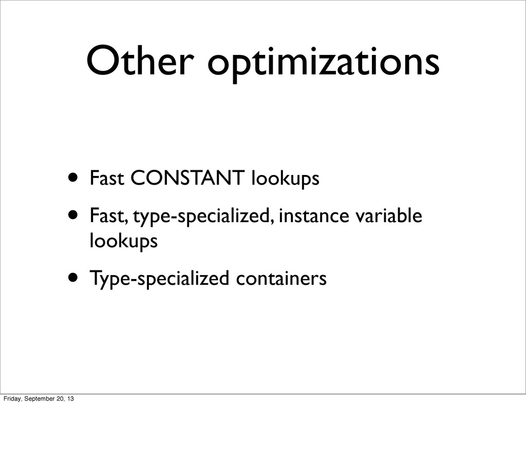 Other optimizations • Fast CONSTANT lookups • F...