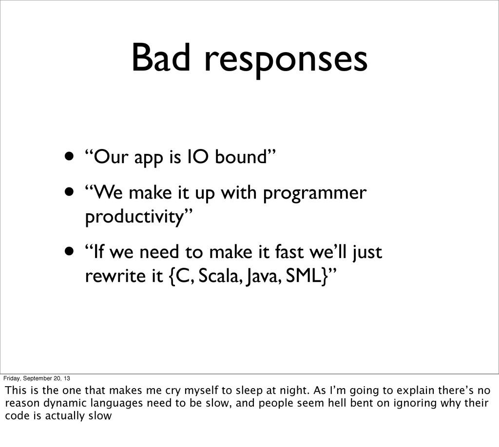 "Bad responses • ""Our app is IO bound"" • ""We mak..."