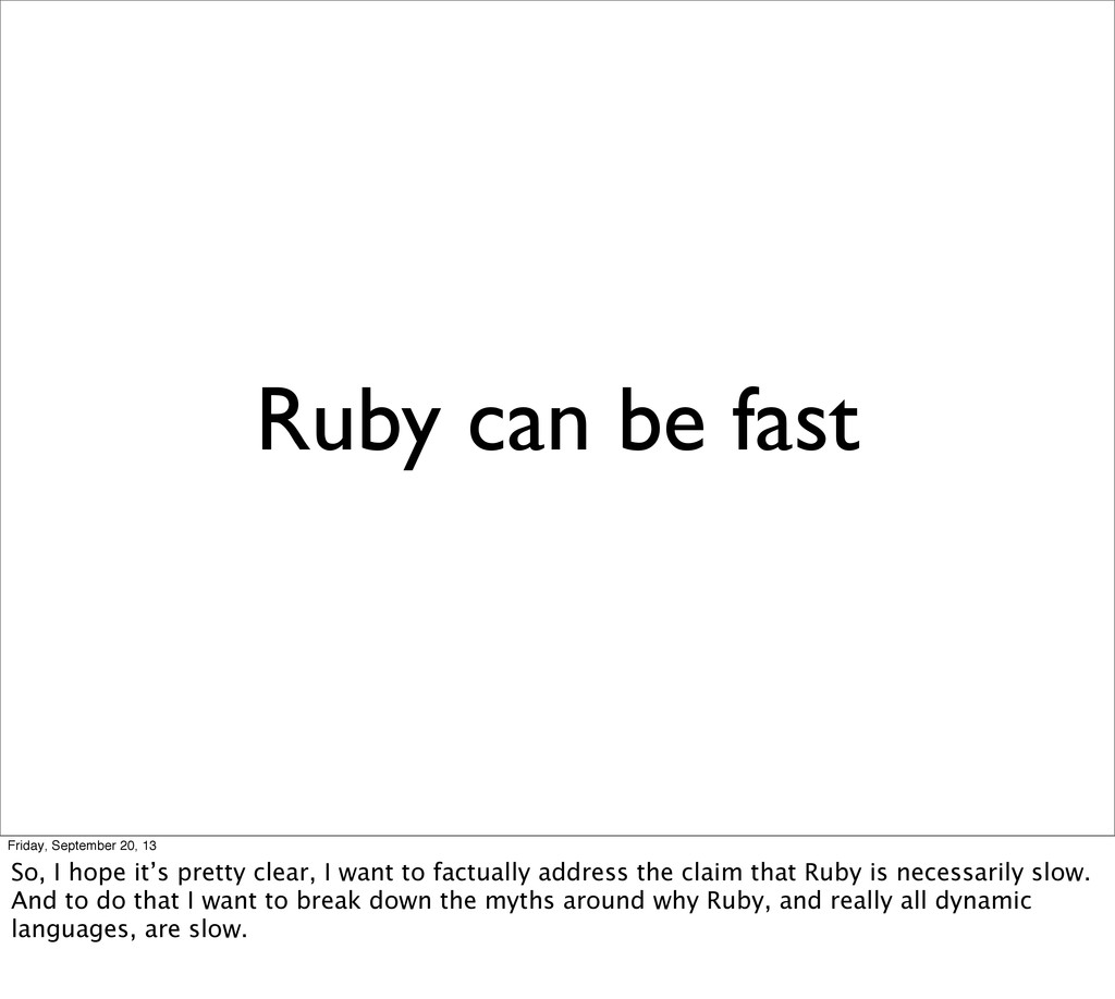 Ruby can be fast Friday, September 20, 13 So, I...