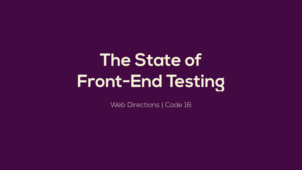 The State of Front-End Testing Web Directions |...