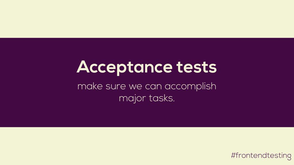 #frontendtesting Acceptance tests make sure we ...