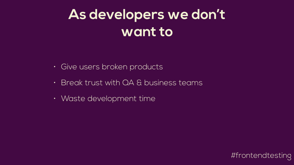 #frontendtesting As developers we don't want to...
