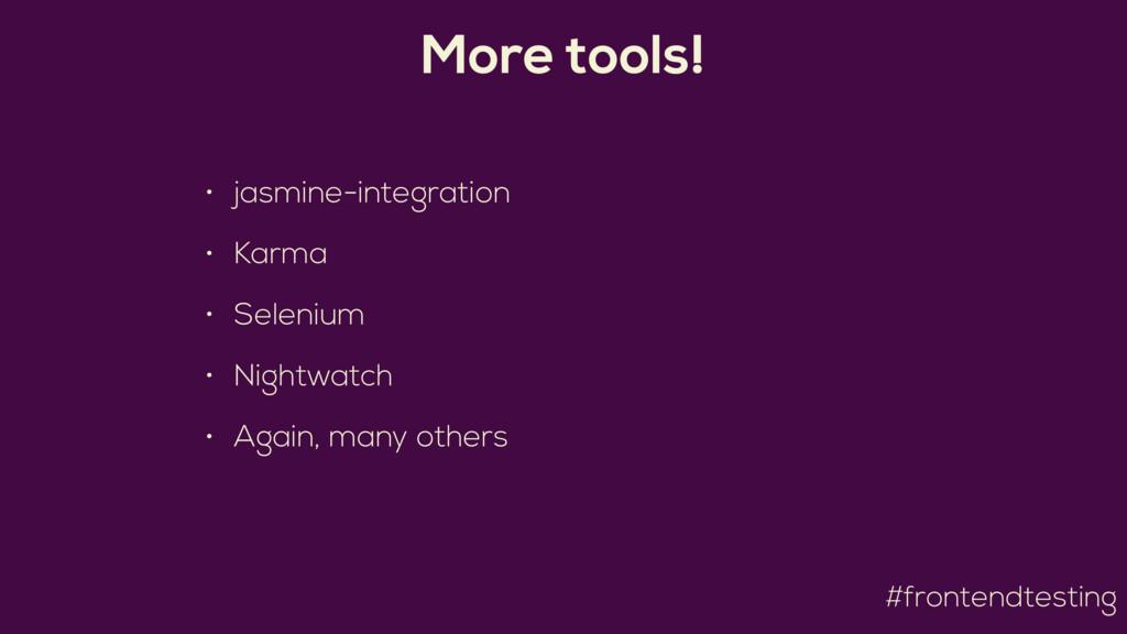 #frontendtesting More tools! • jasmine-integrat...