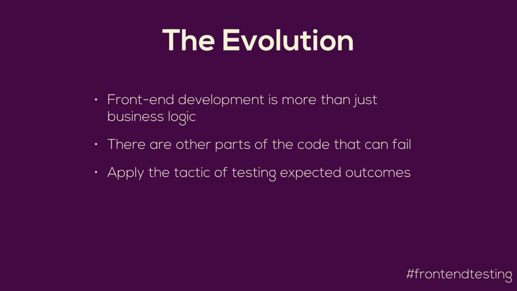 #frontendtesting The Evolution • Front-end deve...