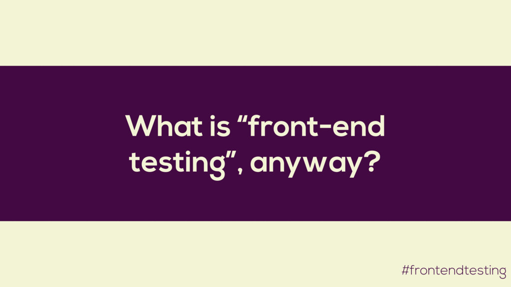 """What is """"front-end testing"""", anyway? #frontendt..."""