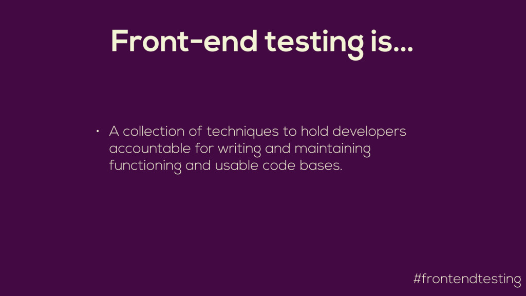 #frontendtesting Front-end testing is… • A coll...