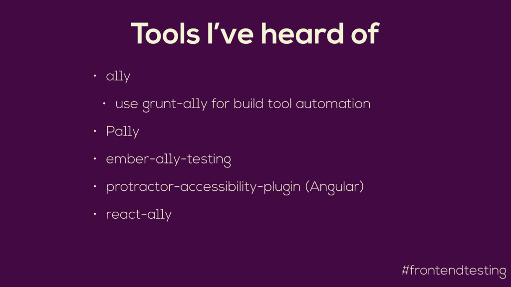 #frontendtesting Tools I've heard of • a11y • u...