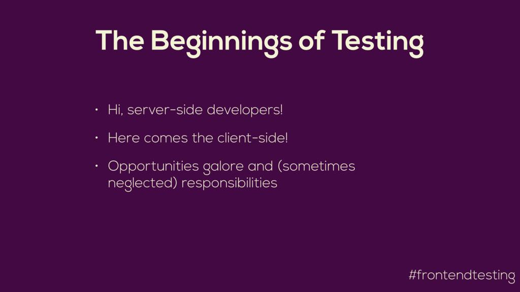 #frontendtesting The Beginnings of Testing • Hi...